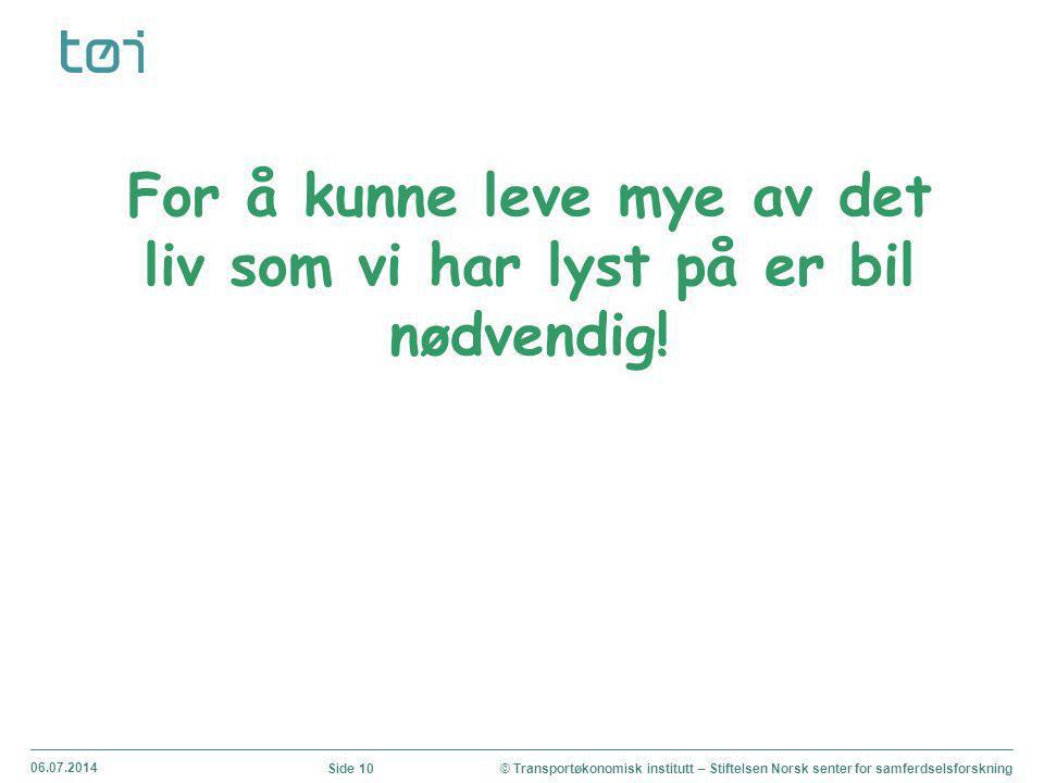 06.07.2014 © Transportøkonomisk institutt – Stiftelsen Norsk senter for samferdselsforskningSide 11 Framtiden – det er vi som skaper den!