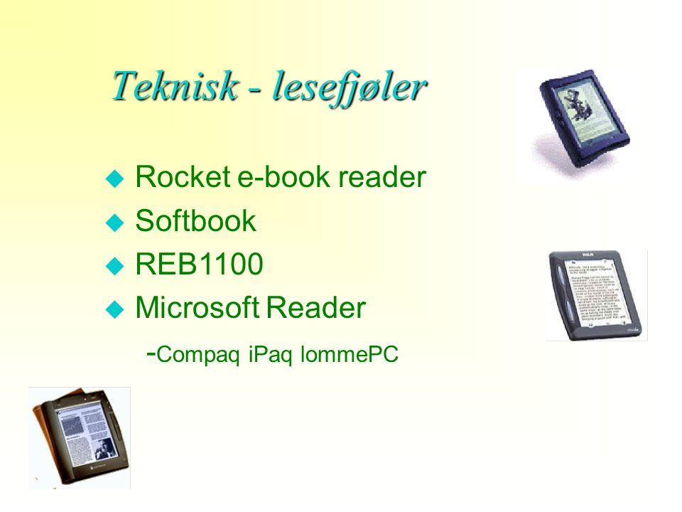 u Nettbokhandlere og fritekster u Prosjekt Gutenberg u Prosjekt Runeberg u Barns&Noble u Rocket library u NetLibrary Teknisk – e-bøker