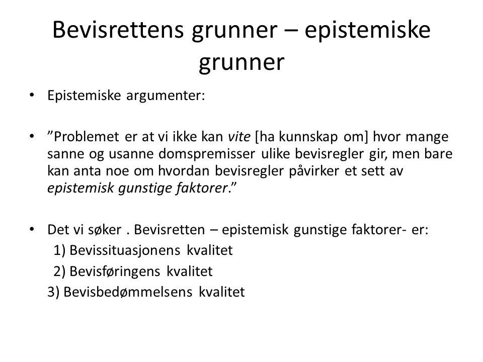 Bevisrettens grunner – epistemiske grunner Et eksempel til illustrasjon – betydning av kontradiksjon A) I ulike prosessystemer: - Norsk straffeprosess sies ofte å være inkvisitorisk med elementer fra partsprosessen.