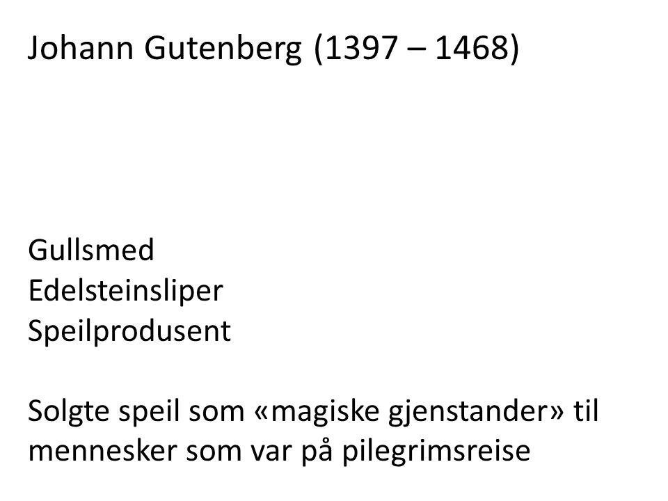 Summen som Gutenberg trengte for å opprette en effektiv trykkeribedrift, tilsvarte verdien av flere store bondegårder Juristen og forretningsmannen Johannes Fust Kapitalistisk investering