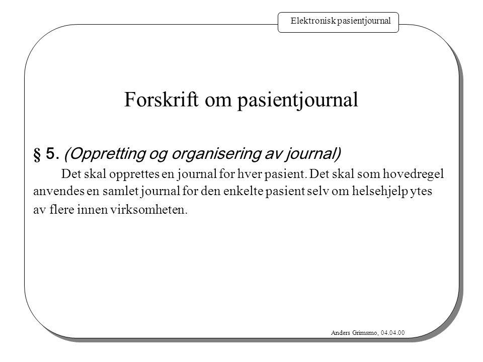 Elektronisk pasientjournal Anders Grimsmo, 04.04.00 Fremtidens pasientjournal Noen utviklingstrekk: Fullstendig elektronisk Bortsatt Felles Virtuell