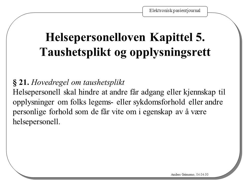 Elektronisk pasientjournal Anders Grimsmo, 04.04.00 Taushetsplikt etter § 21 er ikke til hinder for: 1.