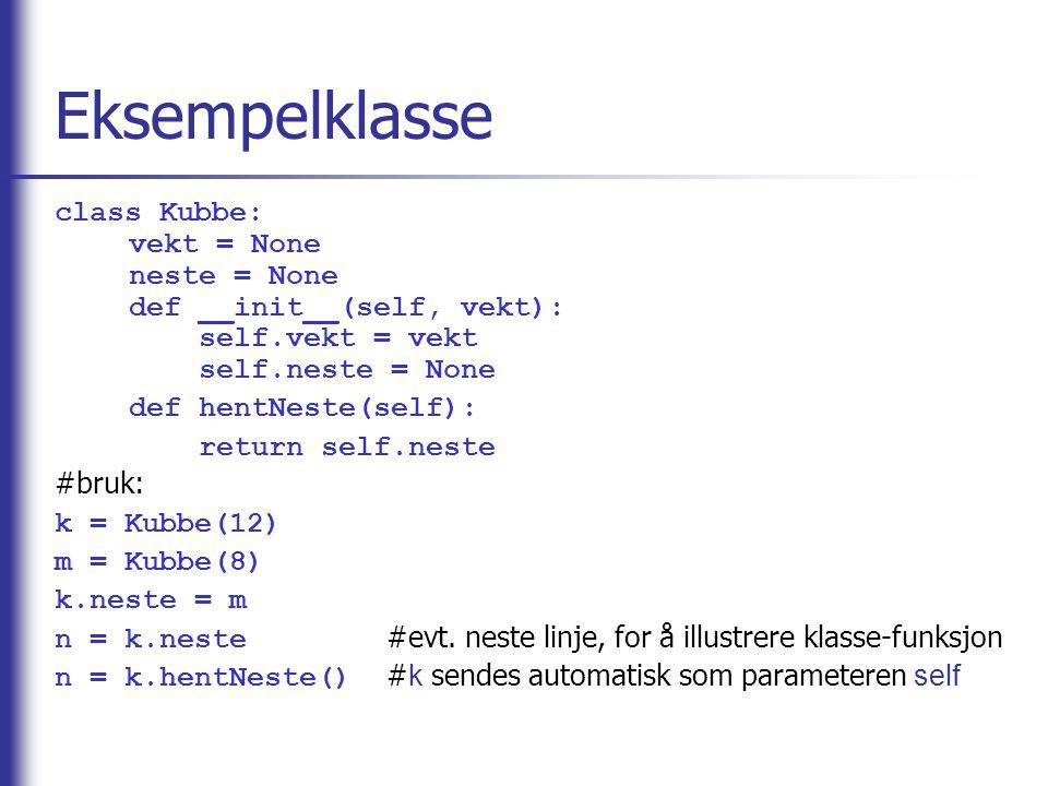 Eksempelklasse Tilsvarende klasse i Java: public class Kubbe { int vekt; Kubbe neste; public Kubbe(int vekt) { this.vekt = vekt; this.neste = null; } public Kubbe hentNeste() { return neste; } }