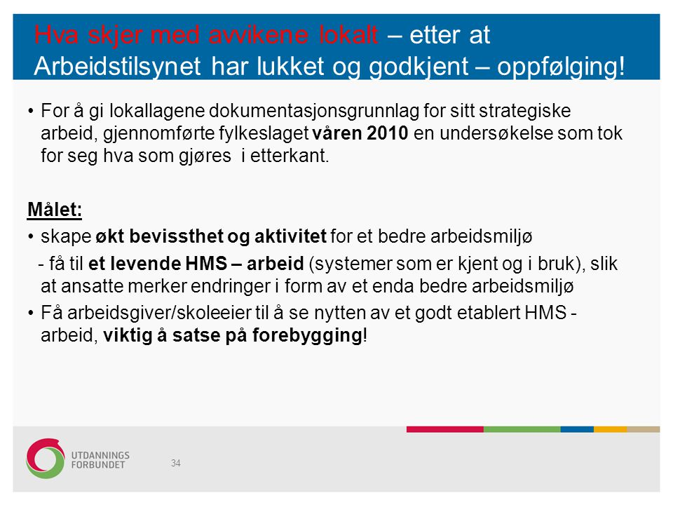 Undersøkelsen til UDF Østfold viser Alle kommuner har etablert et avvikssystem i tilknytning til HMS- arbeidet, jf.