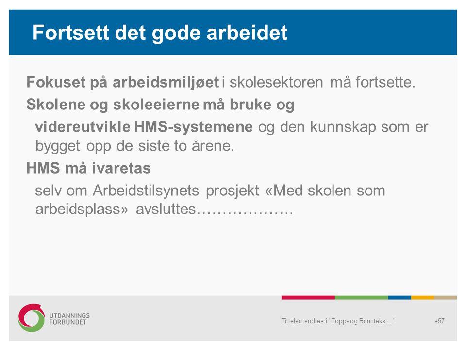 Nyttige nettsider mm: www.utdanningsforbundet.no - arbeidsmiljøwww.utdanningsforbundet.no- arbeidsmiljø www.udir.no – læringsmiljøwww.udir.no www.arbeidstilsynet.no www.ks.no - arbeidsmiljøwww.ks.no www.stami.no/noa Tittelen endres i Topp- og Bunntekst... s58