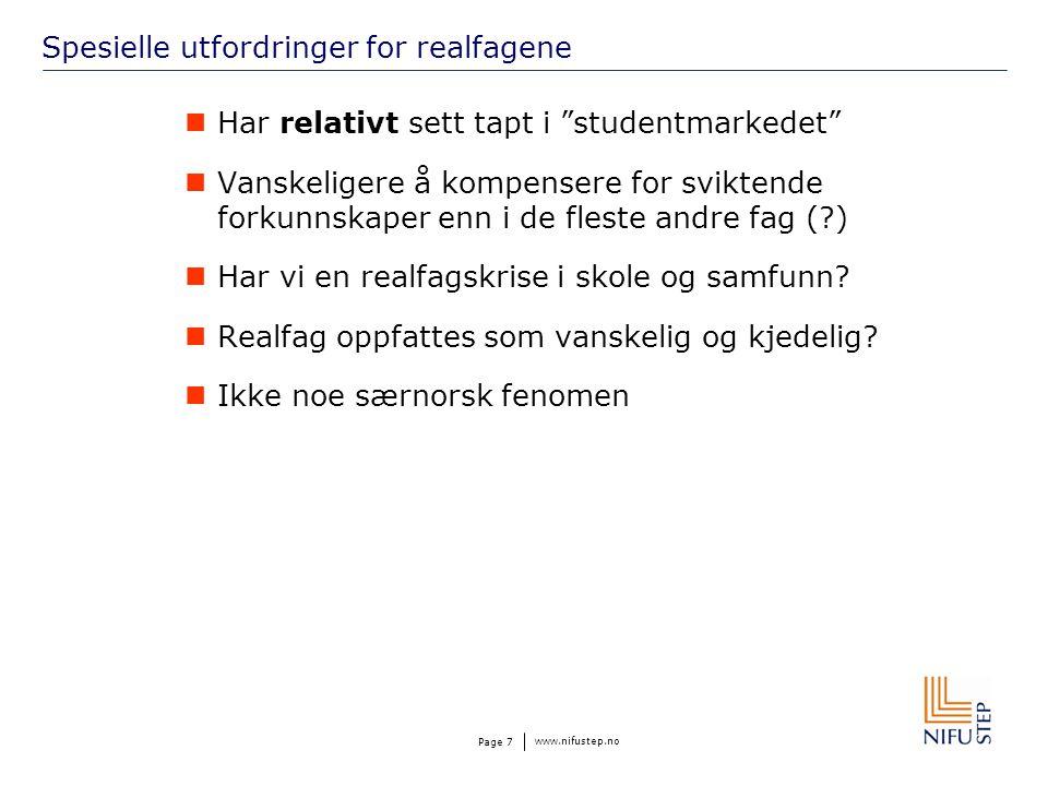 www.nifustep.no Page 8 Realfagenes forpliktelser Ikke bare relevant for teknologi og næringsliv Øke kunnskapsbasis og kunnskapsproduksjon  Rekruttere til forskning  Utdanne lærere.