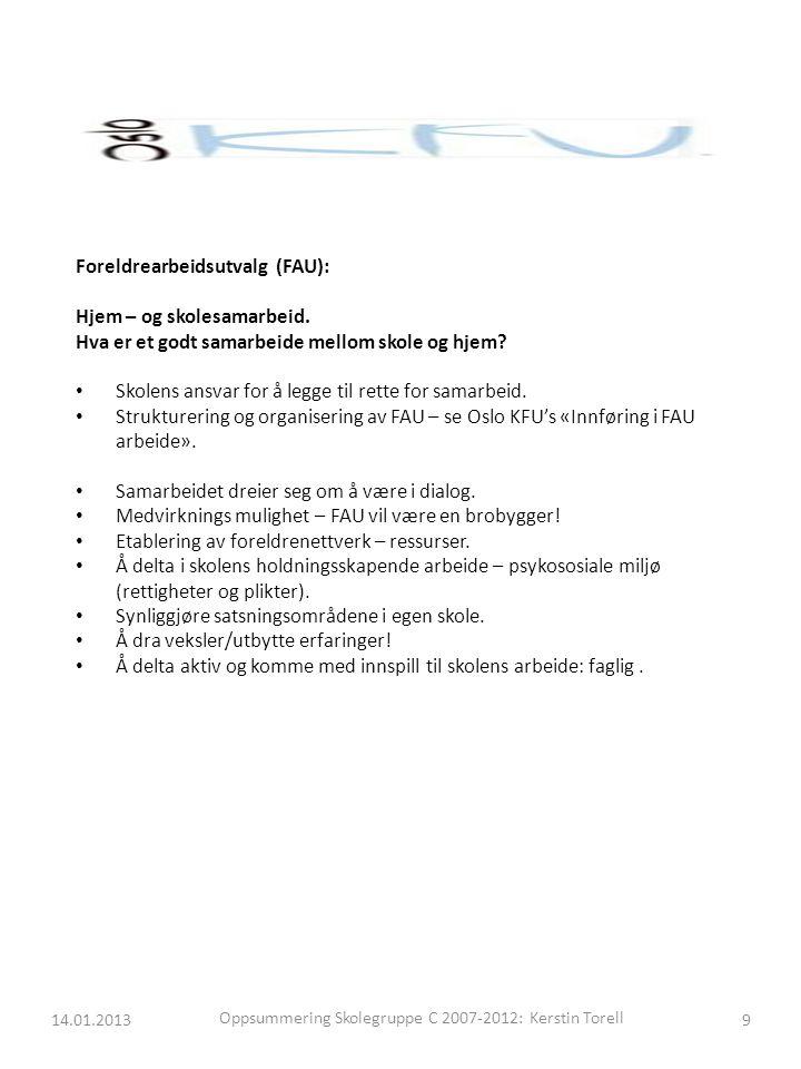 14.01.2013Oppsummering Skolegruppe C 2007-2012: Kerstin Torell10 Foreldremøte: Planlegges i god tid sammen med foreldrekontakten.