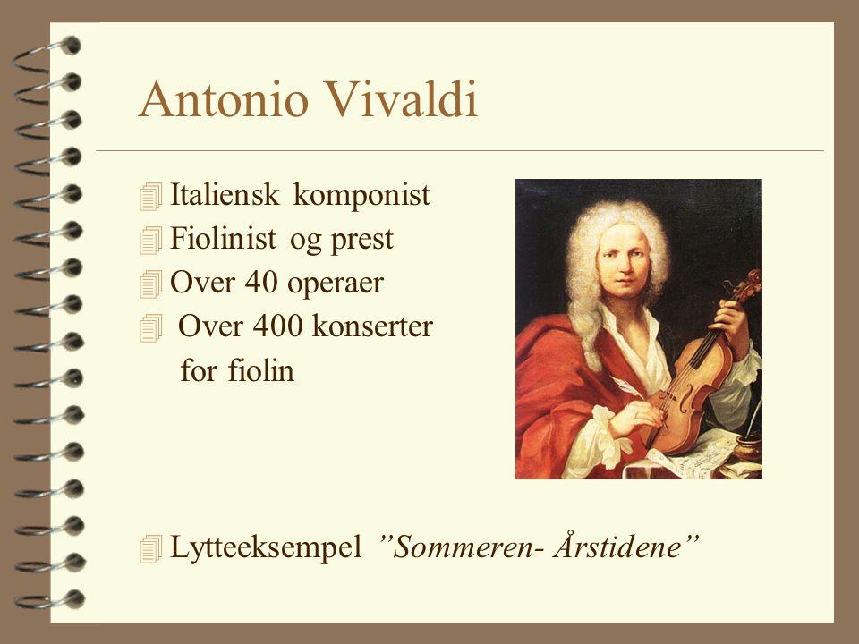Antonio Vivaldi 4 Italiensk komponist 4 Fiolinist og prest 4 Over 40 operaer 4 Over 400 konserter for fiolin 4 Lytteeksempel Sommeren- Årstidene