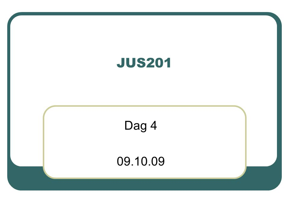 JUS201 Dag 4 09.10.09