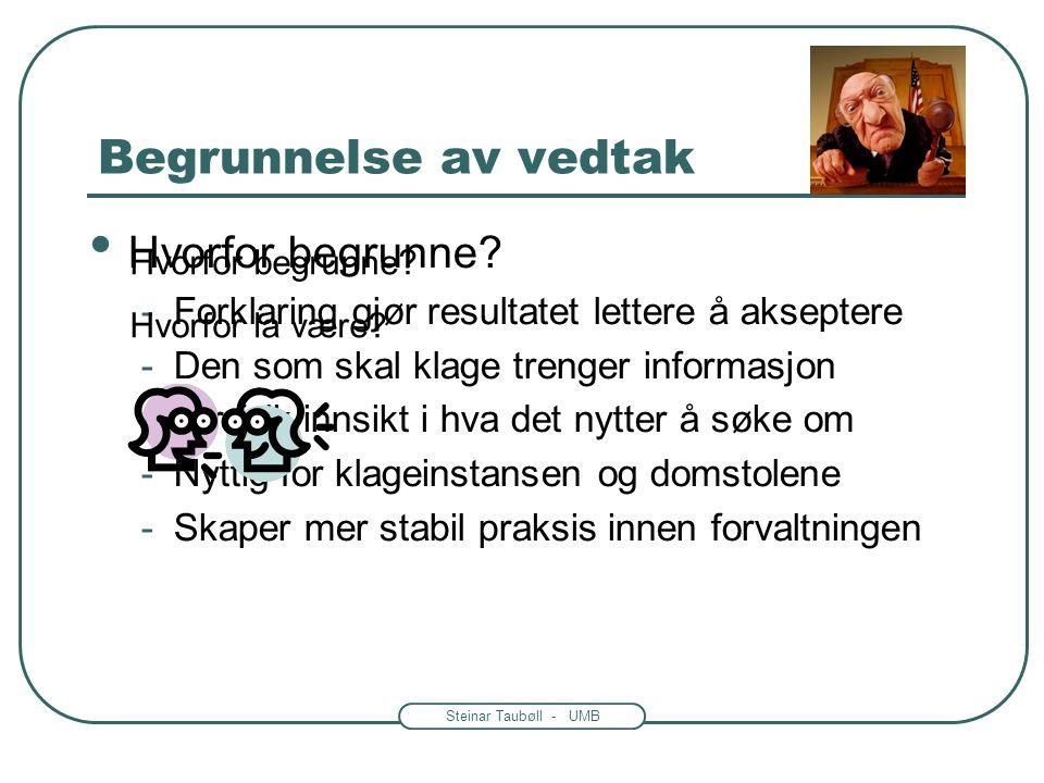 Steinar Taubøll - UMB Begrunnelse av vedtak Hvorfor begrunne.