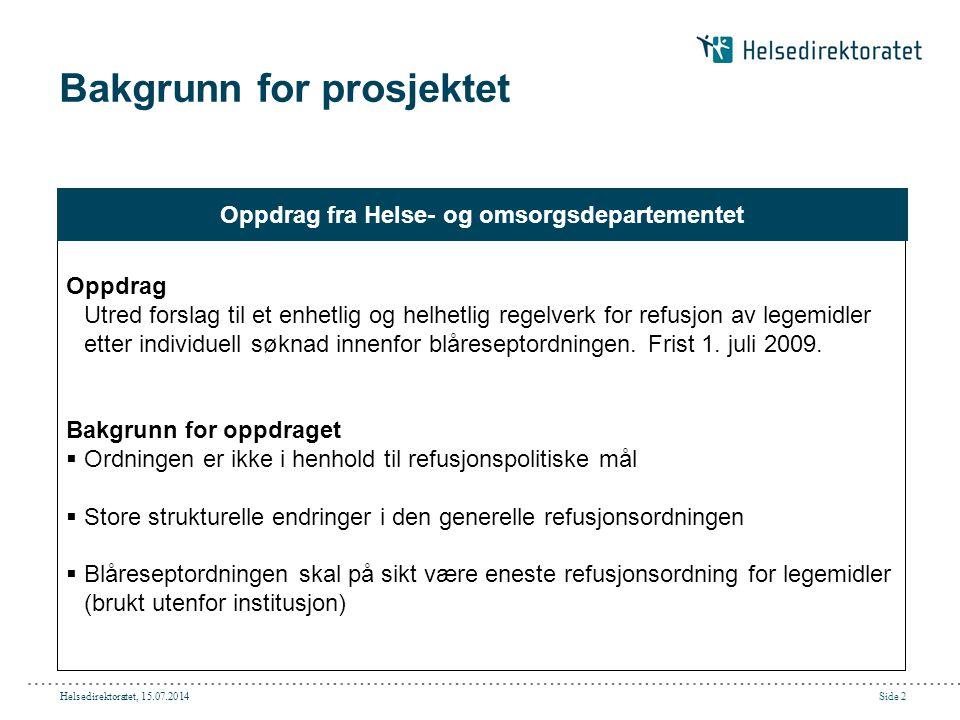 Helsedirektoratet, 15.07.2014Side 3 Prosjektets omfang Forslag til vilkår for individuell refusjon Forslag til nytt system  Skal være i henhold til de refusjonspolitiske målene  Etterstrebe å dekke gapet mellom dagens §§ 3a og 3b.