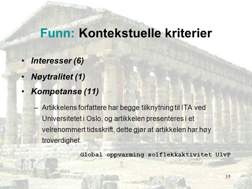 36 Funn: Kontekstuelle kriterier Interesser (6) Nøytralitet (1) Kompetanse (11) Verdier –Nærmest fraværende