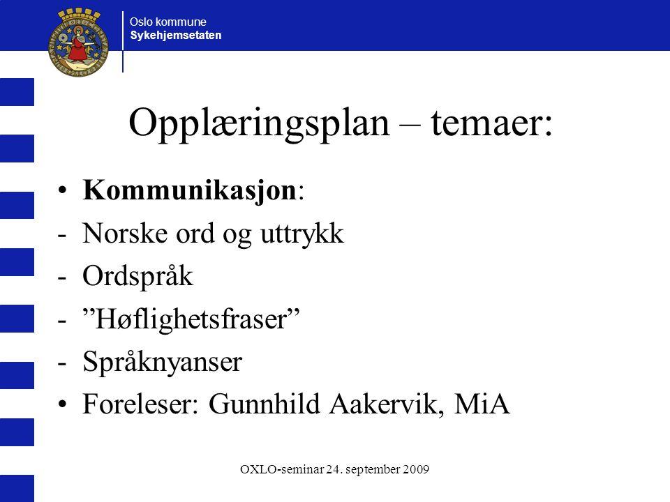 Oslo kommune Sykehjemsetaten OXLO-seminar 24.september 2009 Temaer forts.