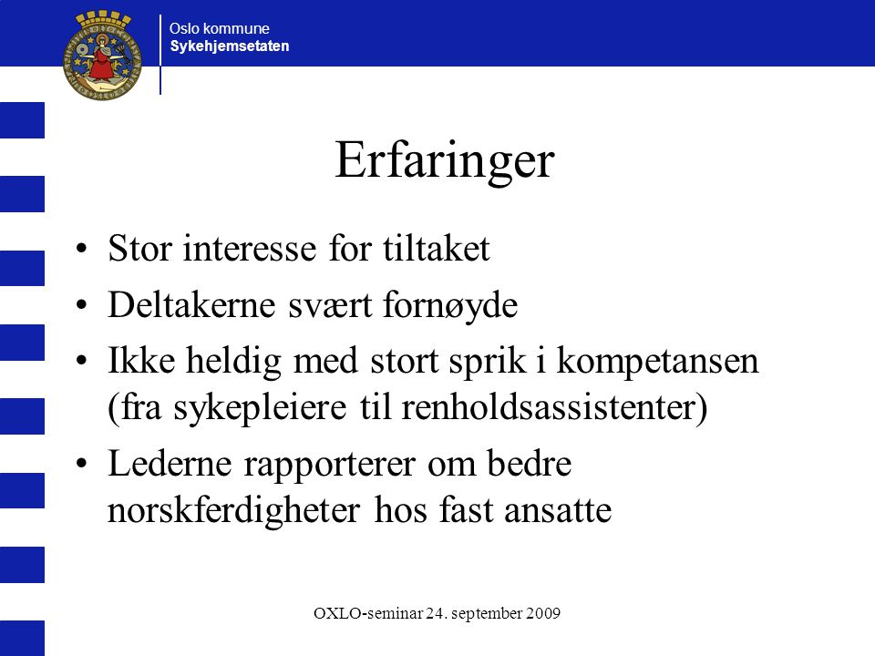 Oslo kommune Sykehjemsetaten OXLO-seminar 24.september 2009 Fremtiden.