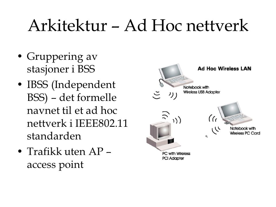 Arkitektur – Infrastructure network Opprettet ved bruk av AP'er Extended service set (ESS) – består av flere BSS integrert sammen ved å bruke AP'er og felles distribusjonssystem (DS) DS – implementasjonsuavhengig