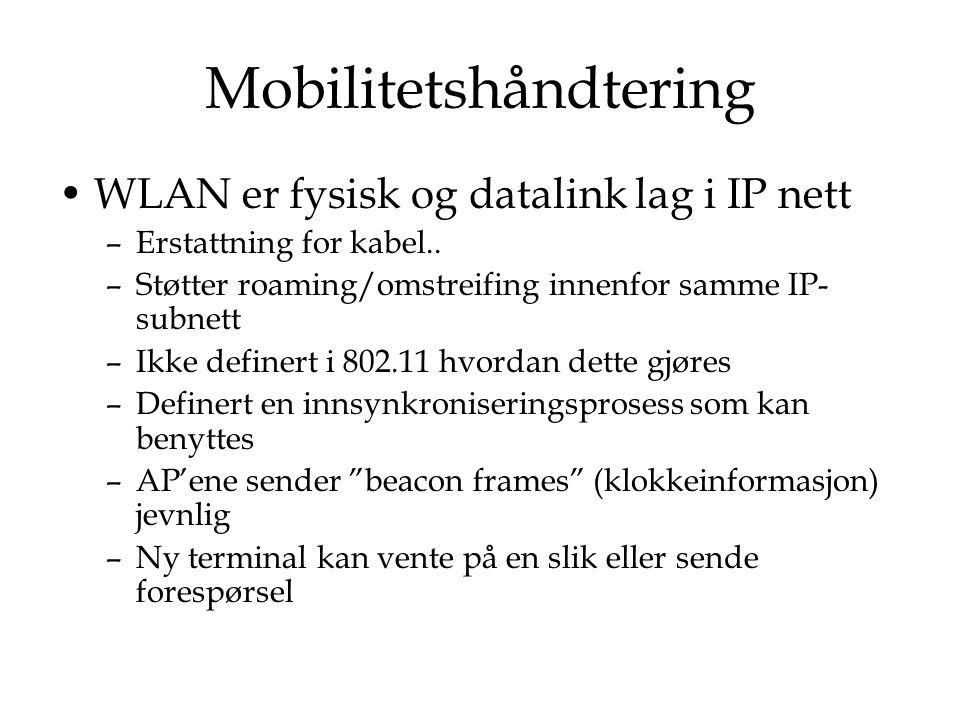 Mobilitetshåndtering Finnes løsninger for subnett roaming –Proprietære løsninger –Eks: Trapeze Mobility Domain SMC EliteConnect Airespace 4000 WLAN Switch Mobilitet mellom nett må støttes på høyere lag i OSI stacken –Portabel/diskret mobilitet