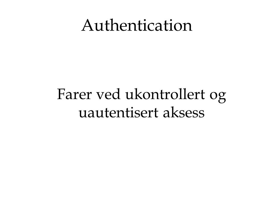 Autentiseringsmetoder for 802.11 OSA – Open System Authentication WEP – Wired Equivalent Privacy TKIP – Temporal Key Hash Function MAC filtrering RADIUS – Remote Authentication Dial in User Service