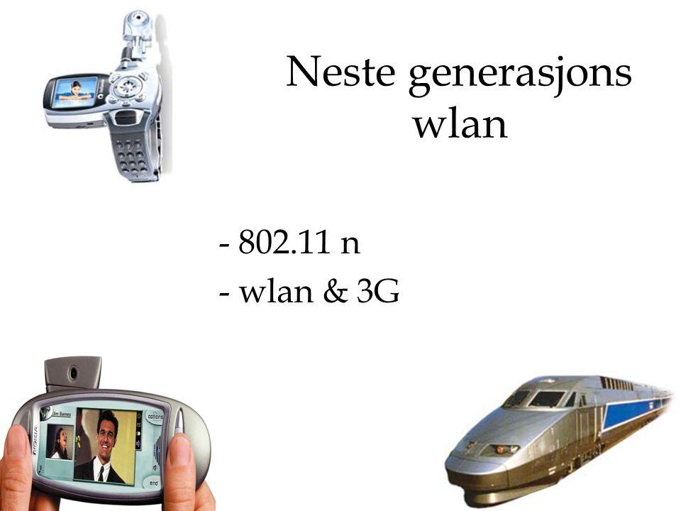 NG wlan Utfordringer i fremtiden Båndbredde\Rekkevidde Roaming Sikkerhet\AAA Konvergens 3G Motivasjon Større bruksområde Nye tjenester