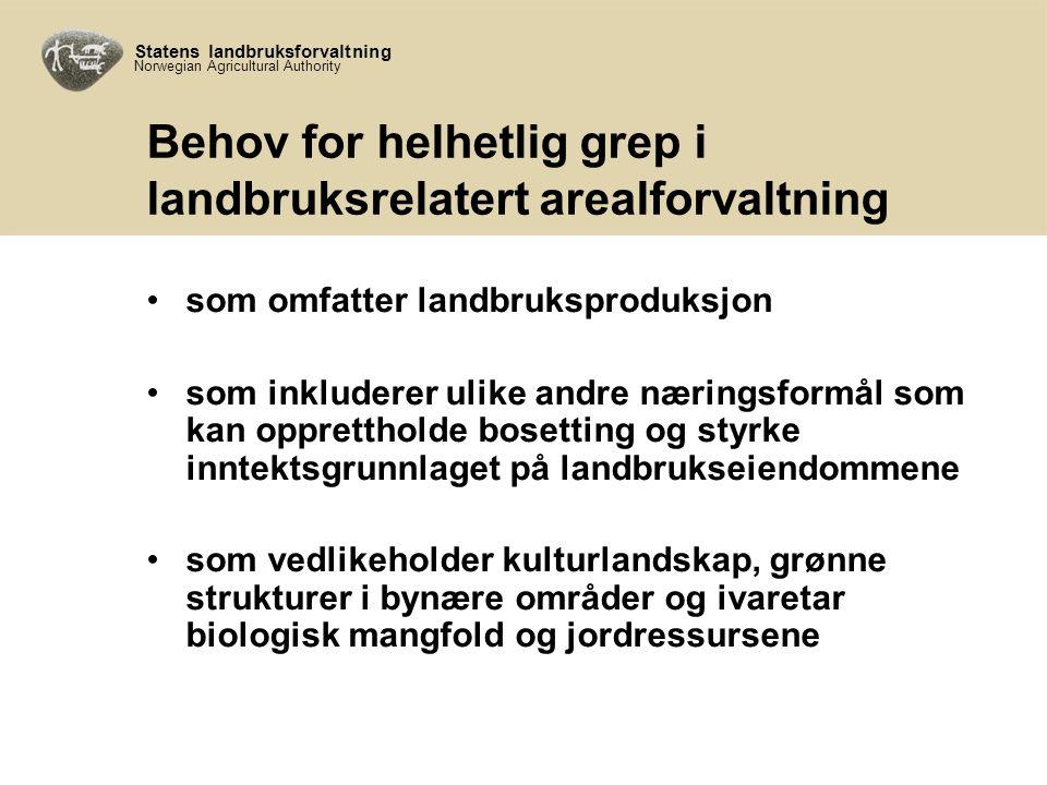 Statens landbruksforvaltning Norwegian Agricultural Authority Utfordringer for landbruksforvaltningen Klare å se arealbruk, eiendomsstruktur og økonomiske virkemidler i sammenheng Bidra til at landbrukets arealinteresser på en godt dokumentert måte kommer tidlig inn i planprosesser på lokalt og regionalt nivå