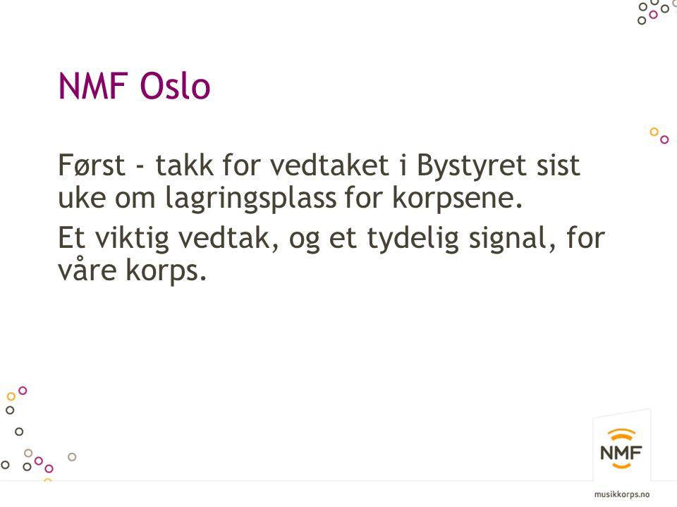 NMF Oslo Vi ønsker stadig fokus på rammevilkår: -Tilskudd -Øve- og konsertforhold -Etablering av en amatørkulturplan