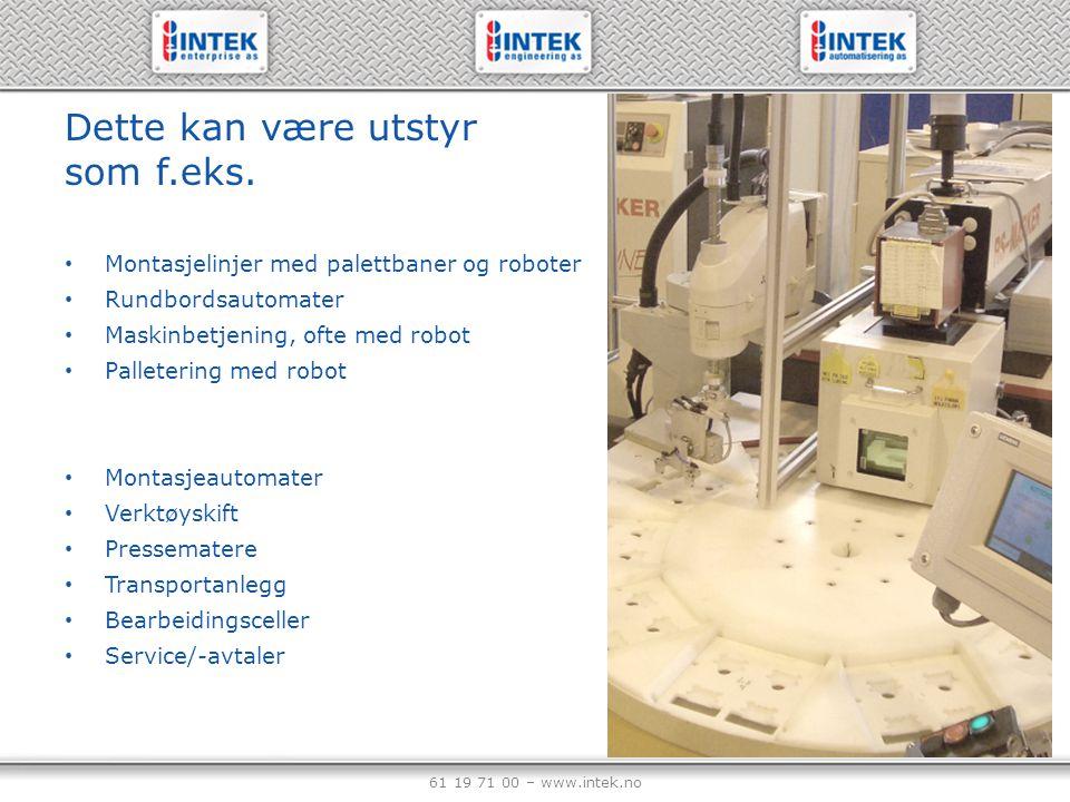 61 19 71 00 – www.intek.no INTEK har levert robotiserte produksjonslinjer siden 1984, og leverer alle de mest benyttede robottyper som er i bruk i dag.