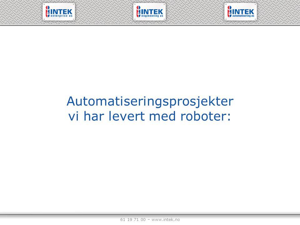 61 19 71 00 – www.intek.no Raufoss Neuman AS Montasje av hjuloppheng Totalt 12 komponenter 3 ABB roboter 5 Bosch Rexroth roboter Palettbane med 50 paletter Visionanlegg