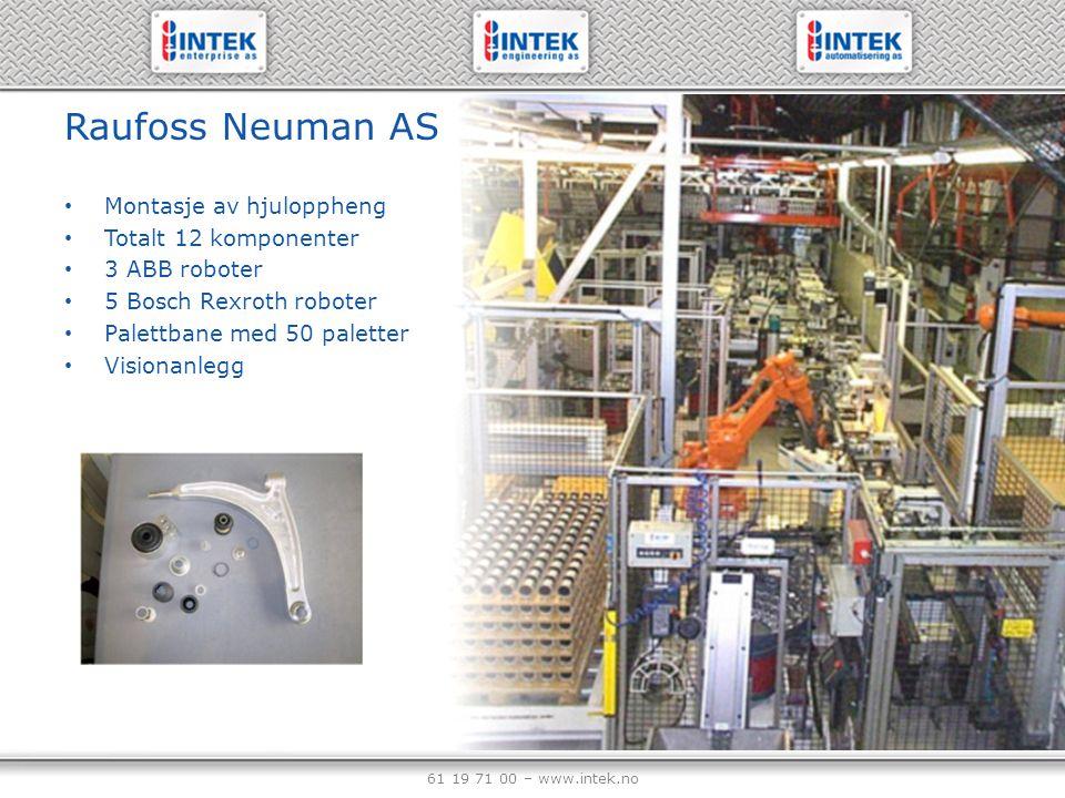 61 19 71 00 – www.intek.no Raufoss Neuman AS Montasje av bakre hjuloppheng Bestående av 3 komponenter Avpalletering, merking, kontrollmåling og montering 6 ABB roboter 3 Bosch Rexroth Visionanlegg
