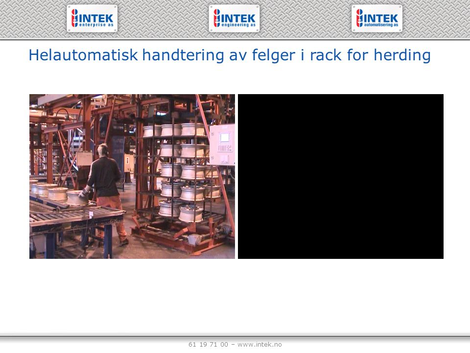 61 19 71 00 – www.intek.no Helautomatisk kappe og sveiseanlegg