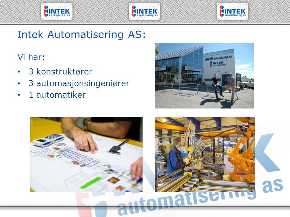 61 19 71 00 – www.intek.no Hovedmål for Intek Engineering og Intek Automatisering «Vi skal være et ledende kunnskapssenter innen industriell automatisering, effektiv utnyttelse av produksjonsutstyr, med fornøyde kunder, godt miljø, sunn økonomi og mye moro.»