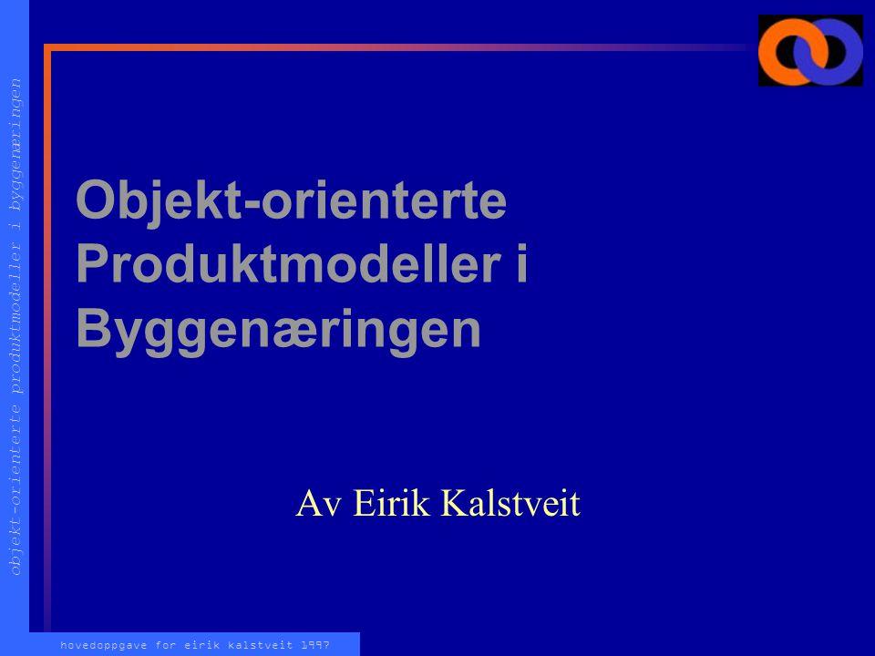 objekt-orienterte produktmodeller i byggenæringen hovedoppgave for eirik kalstveit 1997 Objekt-orienterte Produktmodeller i Byggenæringen Av Eirik Kalstveit