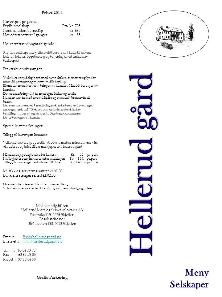 Forretter Bruschetta med spekeskinke, parmesan, ristede pinjekjerner og nøtter Grillet kald laksefilet serveres med nydelig pepperrotkrem Asparges og røket laks serveres på en seng av hollandaise Scampi Dampet i hvitløk, chili og persille Lakserullade lefse fylt med røket laks og urtekrem toppet med ruccola Hovedretter Oksefilet helstekt serveres med rødvinsaus, ristet sopp og brokkoli Rensdyrstek serveres med soppsaus, brokkoli, gulrøtter og tyttebær Ovnsbakt hjortefilet serveres med soppsaus, bacon, sautert rosenkål og gulrøtter, rørte tyttebær Svinefilet fylt med bacon og urtesmør serveres med smørstekte grønnsaker og fløtesaus Lammelår fylt med persille og hvitløk, rotgrønnsaker og nydelig skysaus Desserter Lune bjørnebær serveres med vaniljeis og egglikør Creme brulee Mango sobet serveres i belgisk sjokoladetulipan med skogsbærcoulis Sjokolademousse serveres med pisket krem Pannacotta serveres med bringebærcoulis Koldtbord Helkokt ørret - pepperrotkrem eller sitronmajones Reke r - majones Rekekabaret - egg / majones Roastbiff - remulade Kalkunbryst - waldorffsalat Kokt skinke - italiensk salat Karbonader - løk Kyllingbryst - karrymajones Kyllingklubber - aioli Spekeskinke - eggerøre Ass.