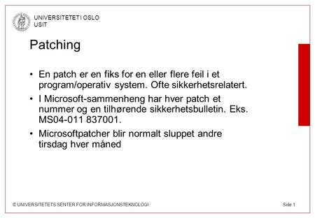 © UNIVERSITETETS SENTER FOR INFORMASJONSTEKNOLOGI UNIVERSITETET I OSLO USIT Side 1 Patching En patch er en fiks for en eller flere feil i et program/operativ.