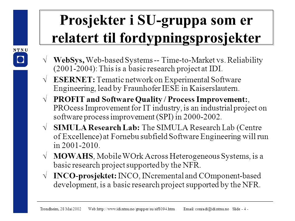 Trondheim, 28 Mai 2002 Web:http://www.idi.ntnu.no/grupper/su/sif8094.htm Email: conradi@idi.ntnu.no Slide - 5 - Oversikt over faget  Mål: Faglig fordypning innen software engineering.