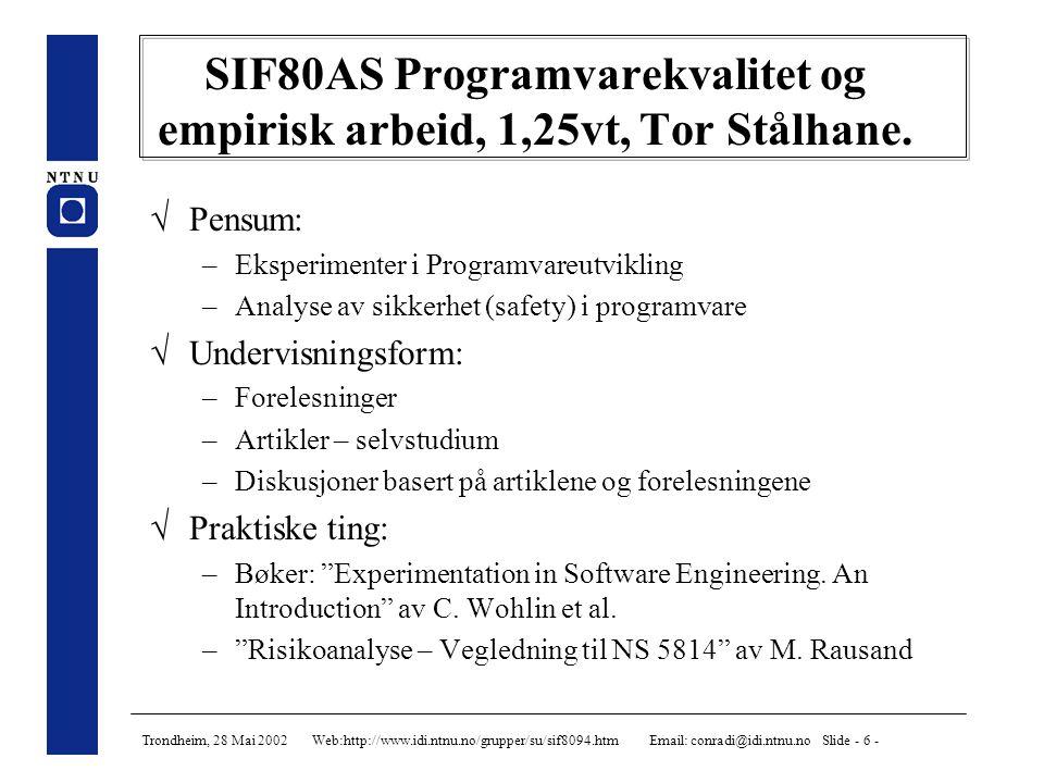 Trondheim, 28 Mai 2002 Web:http://www.idi.ntnu.no/grupper/su/sif8094.htm Email: conradi@idi.ntnu.no Slide - 7 - SIF80AT Evaluering av programvare teknologier, 1,25vt, Letizia Jaccheri.