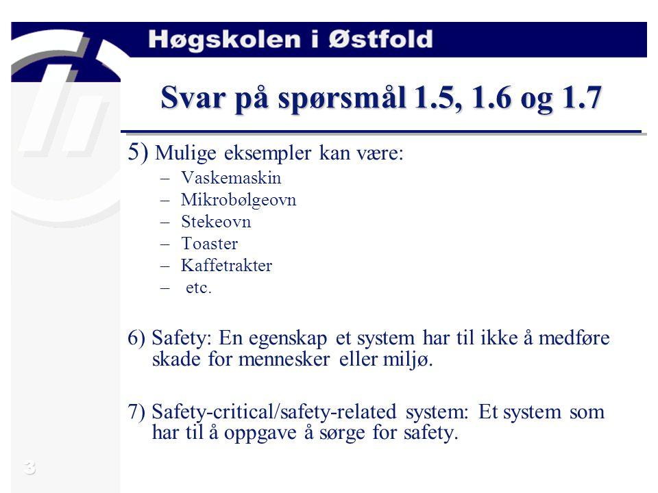 4 Svar på spørsmål 1.10 og 1.12 10) Hasardanalyse benyttes til å identifisere måter et system kan gjøre skade på mennesker og miljø.