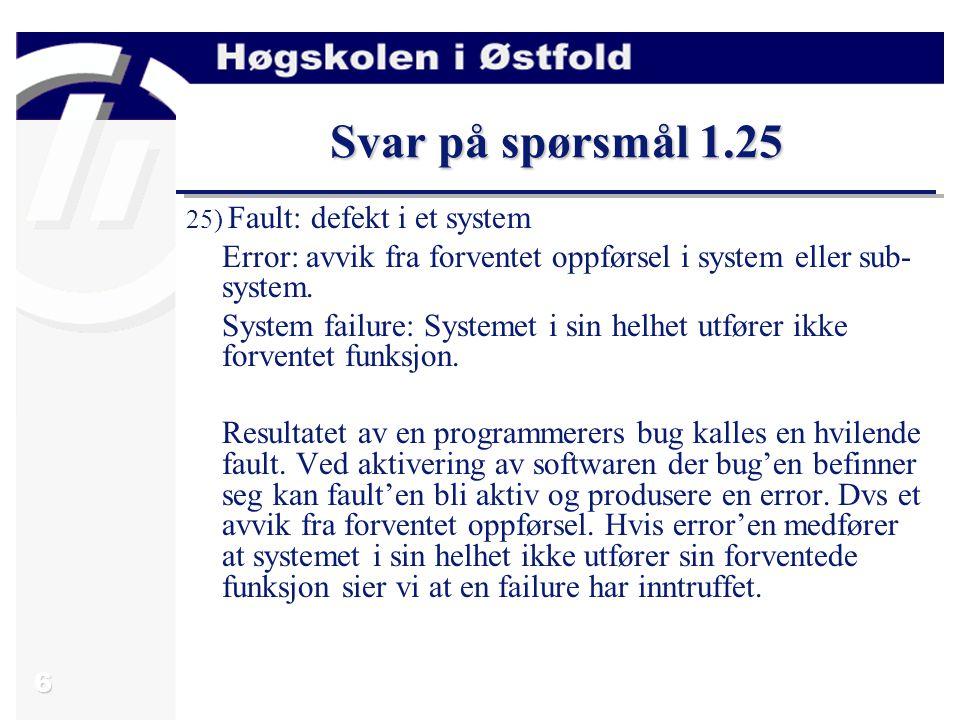 7 Svar på spørsmål 2.2 2) Pålitelighet (reliability): Sannsynligheten for at system vil fungere tilfredsstillende over en gitt tidsperiode og under gitte forhold.