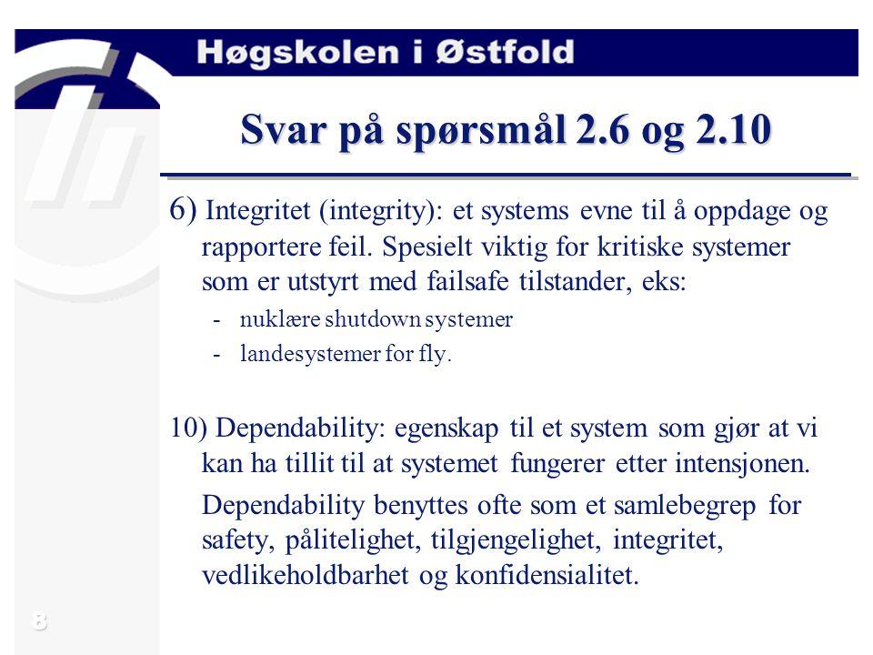 9 Svar på spørsmål 2.12, 2.13 og 2.14 12) Safety og pålitelighet setter motstridende krav til et system.