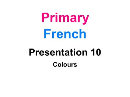Primary French Presentation 10 Colours L.I. C'est de quelle couleur?