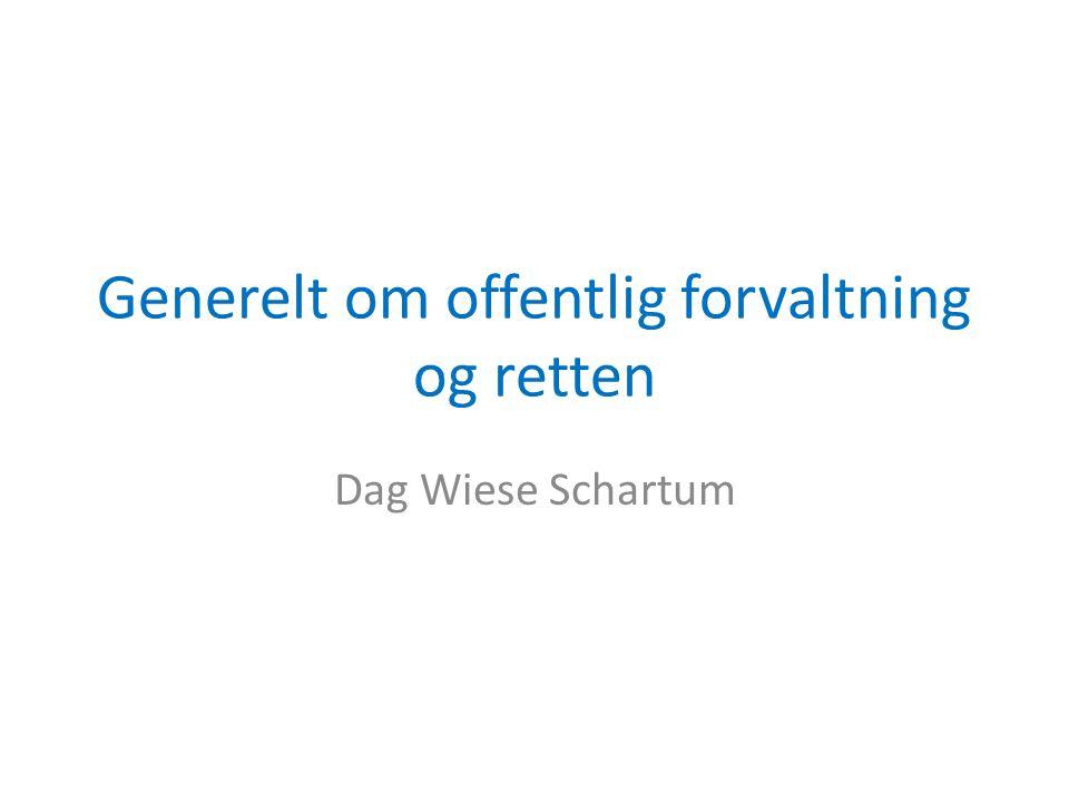 Generelt om offentlig forvaltning og retten Dag Wiese Schartum