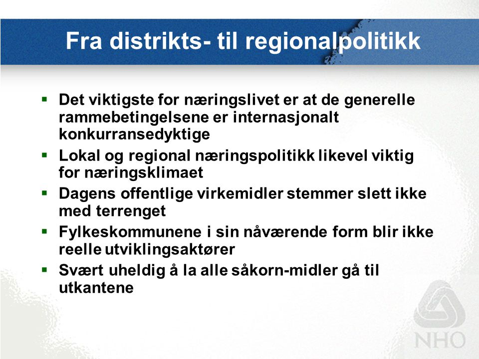 Mer utviklingsorientert regionalpolitikk Bedrifter som vokser og tiltrekker seg ny virksomhet bidrar til mer robuste bo- og arbeidsmarkedsregioner Hva må det offentlige bidra med.