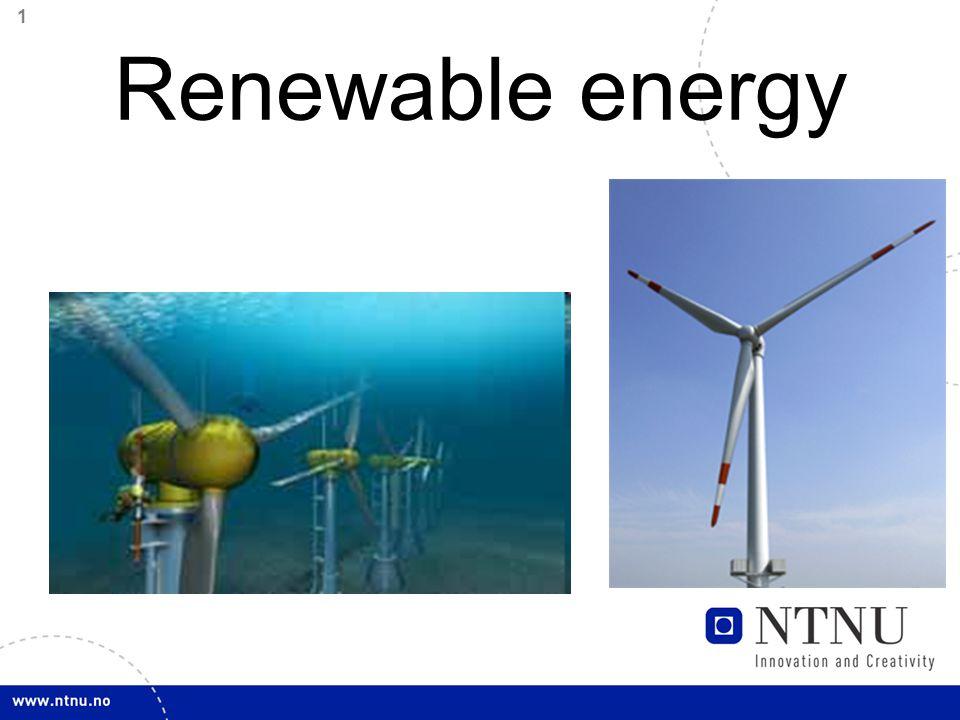 2 Renewable energy sources Sun Wind Hydro Wave Tidal Osmosis Geo thermal Biofuel