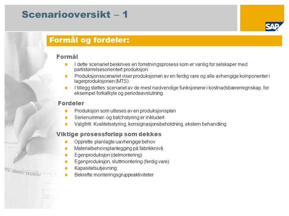 Scenariooversikt – 2 Obligatorisk SAP enhancement package 4 for SAP ERP 6.0 Brukerroller involvert i prosessforløp Produksjonsplanlegger Produksjon Lagersjef Fabrikkcontroller Innkjøper SAP-applikasjoner som kreves: