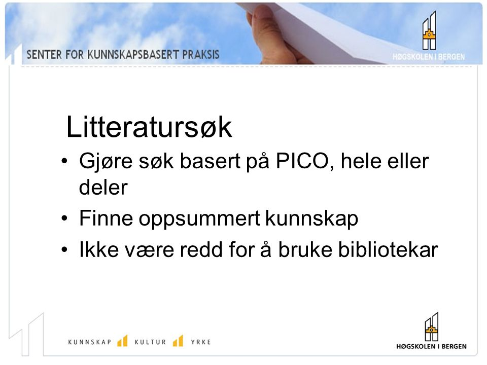 Litteratursøk Gjøre søk basert på PICO, hele eller deler Finne oppsummert kunnskap Ikke være redd for å bruke bibliotekar