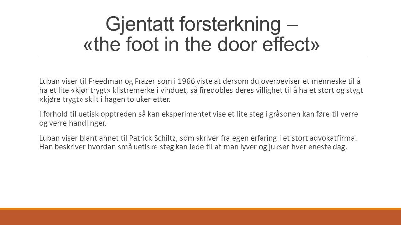 Gjentatt forsterkning eller «the foot in the door effect» For å illustrere en «slippery slope» effekt viser Luban til Milgrams eksperimenter.