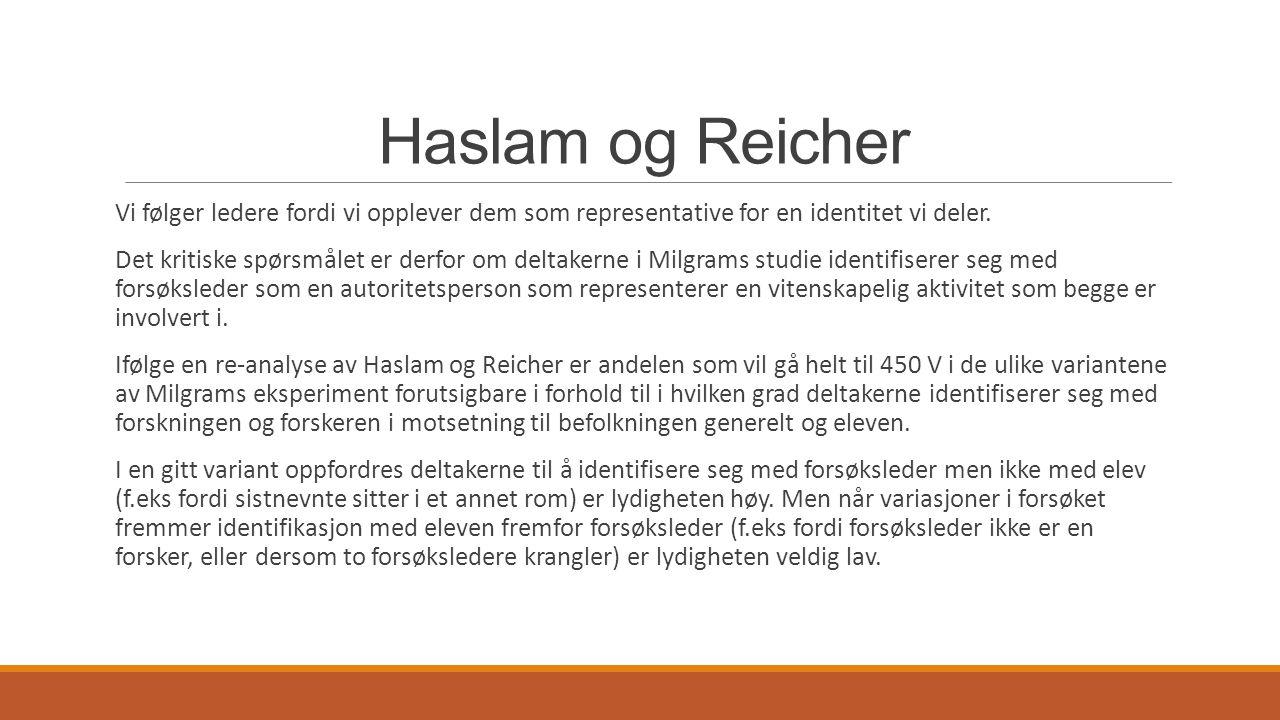 Haslam og Reicher I et slikt perspektiv: Mennesker gir ikke elektrisk sjokk fordi de er ignorant til effekten men fordi de tror på kvaliteten/betydningen til forskningsprosjektet.