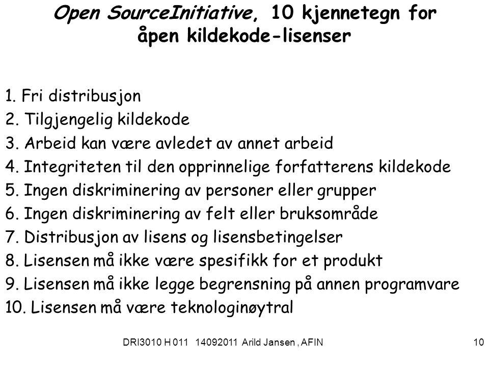 DRI3010 H 011 14092011 Arild Jansen, AFIN 11 IKT-politikken og fri programvare Regjeringen støtter utvikling og bruk av fri programvare http://www.regjeringen.no/nb/dep/fad/aktuelt/nyheter/2009/for tsatt-satsing-pa-fri-programvare.html?id=581586http://www.regjeringen.no/nb/dep/fad/aktuelt/nyheter/2009/for tsatt-satsing-pa-fri-programvare.html?id=581586 Men det er ikke noe pålegg om å bruke fri programvare i offentlige virksomheter –Fri programvare kan ikke benyttes som tildelingskriterium i offentlige anbud, ifølge juridisk vurdering utarbeidet for FAD –Et prinsippielt argument er at friprogramvarer skaper færre bindinger for framtiden og øker konkurransesituasjonen Eksempler i staten : –Prosjektveiviseren, ehandelsportalen, reiseregningen –En rekke kommuner og fylkeskommuner bruker fri programvare, –Men det er en løpende debatt om lønnsomheten ved dette