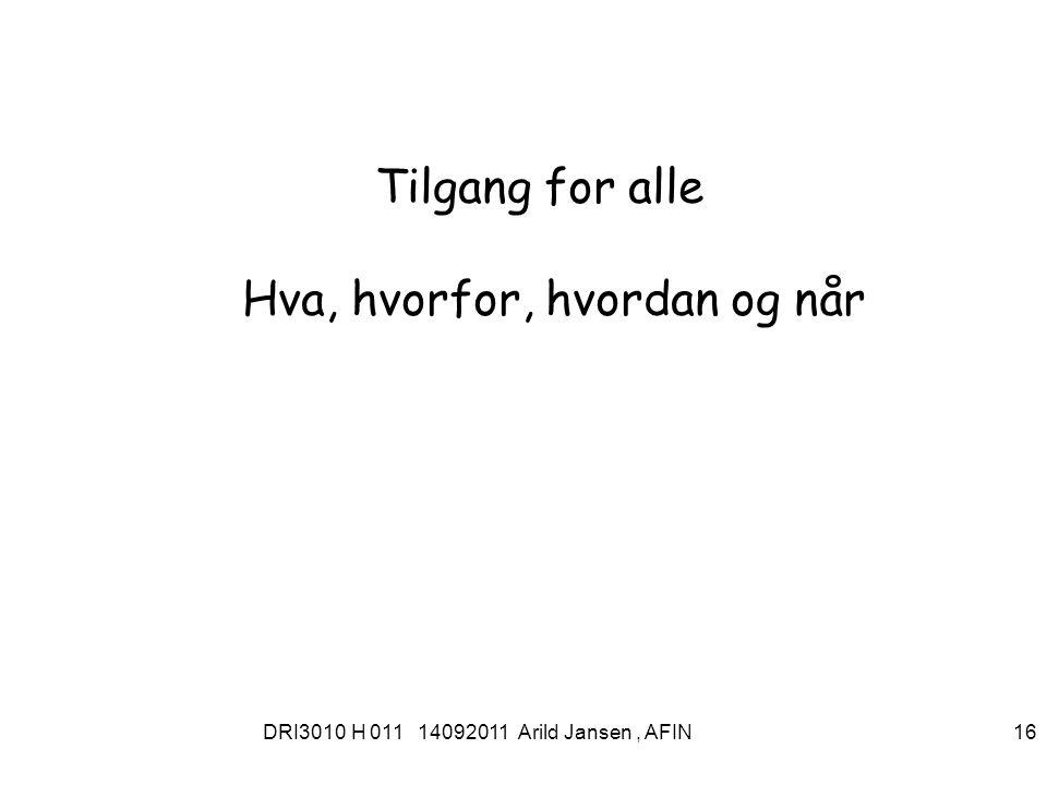DRI3010 H 011 14092011 Arild Jansen, AFIN 17 Tilgang for alle = fravær av digitale skiller .