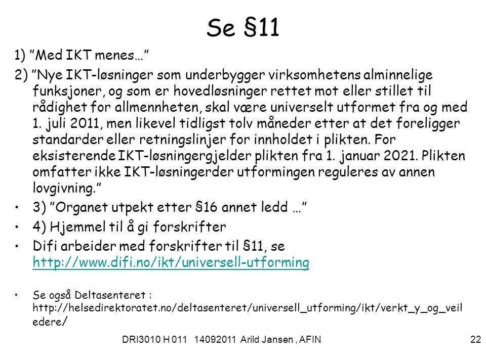 DRI3010 H 011 14092011 Arild Jansen, AFIN 23 Noe mer om arbeid med UU Norsk Standard og forskningsrådet /IT-funk : –http://www.standard.no/no/Nyheter-og- produkter/Nyhetsarkiv/Universell-utforming/2011/IT-Funk-og- Standard-Norge-samarbeider-om-okt-tilgjengelighet-innenfor-IKT/http://www.standard.no/no/Nyheter-og- produkter/Nyhetsarkiv/Universell-utforming/2011/IT-Funk-og- Standard-Norge-samarbeider-om-okt-tilgjengelighet-innenfor-IKT/ World Wide Web (W3C) 1994(W3C) –W3C Team 73 personer.
