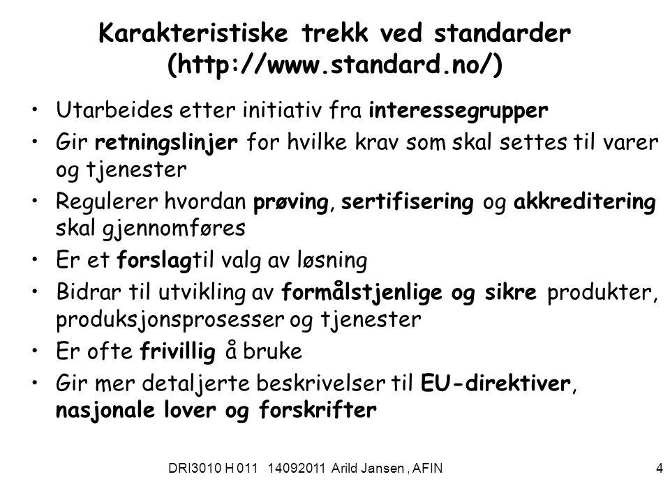 DRI3010 H 011 14092011 Arild Jansen, AFIN 5 Ulike typer standarder og standardisering Nasjonale og internasjonale stander –Tegnkoder, Internettprotokoller (TCP(IP/..)..pdf., OTF,...