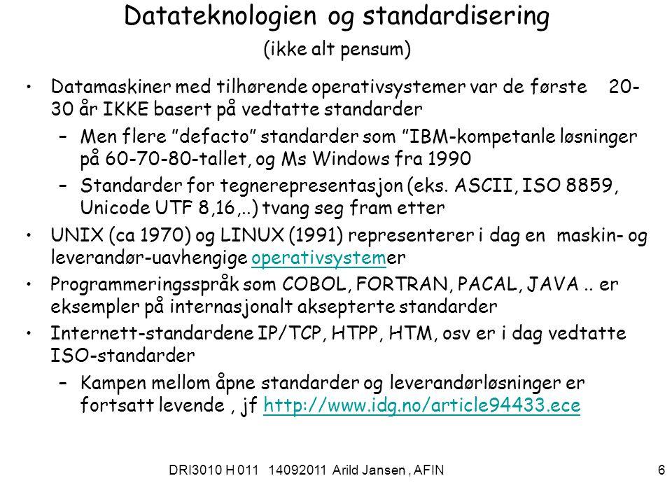 DRI3010 H 011 14092011 Arild Jansen, AFIN 7 Standardisering- virkemidler Standardiseringsprosesser Topp-down: Standarder fastsettes av myndigheter, ofte gjennom bestemt av autorisert myndighet i forkant –Eks: meter, kg, liter,.byggestandarder, vei-standard, trafikkskilt..